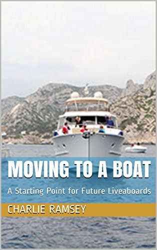 Moving to a Boat: A Starting Point for Future Liveaboards (Trawler Life Book 1) (The Essentials Of Living Aboard A Boat)