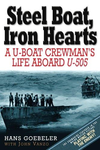 Steel Boat Iron Hearts: A U-boat Crewman's Life Aboard U-505 by Savas Beatie