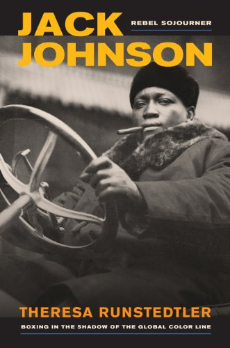 Jack Johnson, Rebel Sojourner: Boxing in the Shadow of the Global Color Line (American Crossroads Book 33)