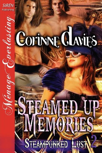 Steamed Up Memories [Steampunked Lust 2] (Siren Publishing Menage Everlasting)
