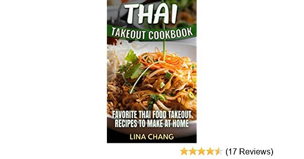 Thai takeout cookbook favorite thai food takeout recipes to make at thai takeout cookbook favorite thai food takeout recipes to make at home kindle edition by lina chang cookbooks food wine kindle ebooks amazon forumfinder Gallery