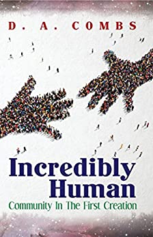 Incredibly Human: Community In The First Creation by [Combs, D.]