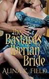 The Bastard's Iberian Bride: A Regency Romantic Adventure (Sons of the Spy Lord Book 1)