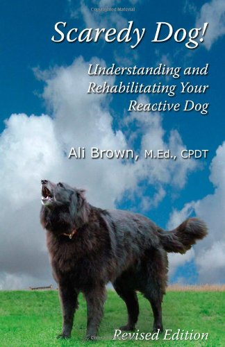 Scaredy Dog! Understanding and Rehabilitating Your Reactive Dog