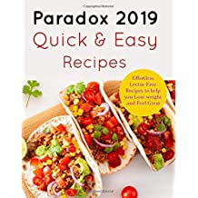 Paradox 2019 Quick and Easy Recipes: Effortless Lectin-Free Recipes to Lose Weight and Free Great.: (Plant Paradox Cookbook 2019)
