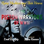 The Piston Warriors of WWII: Flying Machines and Their Heroes, Book 5 | Errol Kennedy