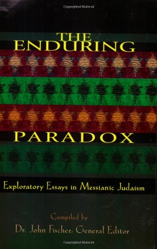 the enduring paradox exploratory essays in messianic judaism the enduring paradox exploratory essays in messianic judaism john fischer 9781880226902 com books