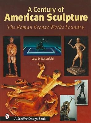 - A Century of American Sculpture : The Roman Bronze Works Foundry(Hardback) - 2007 Edition
