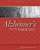 Alzheimer's from the Inside Out by Taylor PhD, Richard (2006) Paperback
