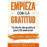 Empieza con la Gratitud: Un diario de gratitud para 26 semanas. Cambia de hábitos, cambia de vida (Spanish Edition)