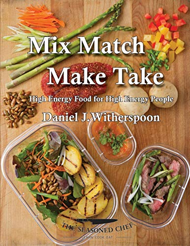 Mix Match - Make Take: High Energy Food for High Energy People by Daniel J Witherspoon