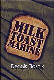 Milk Toast Marine, Dennis Flosnik, 1604742720