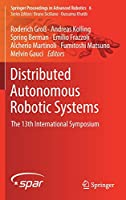Distributed Autonomous Robotic Systems: The 13th International Symposium Front Cover