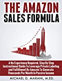 how to earn money with amazon - The Amazon Sales Formula: A No Experience Required, Step By Step Instructional Guide To Leverage Private Labeling and Fulfillment By Amazon, To Generate Thousands Per Month In Passive Income.