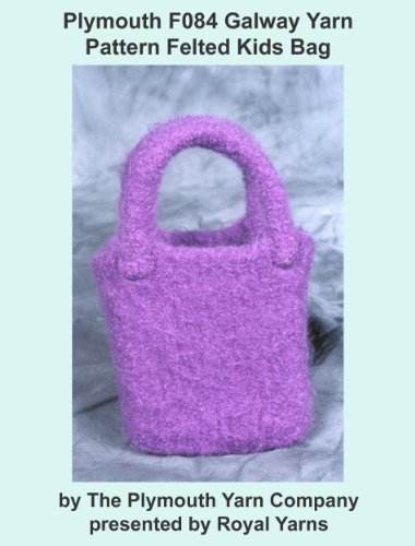 Plymouth F084 Galway Yarn Pattern Felted Kids Felted Purse (I Want To Knit)