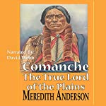 Comanche, The True Lord of the Plains | Meredith I. Anderson