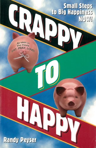 Crappy to Happy: Small Steps to Big Happiness NOW!