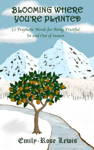 Blooming Where You're Planted: 52 Prophetic Words for Being Fruitful In and Out of Season