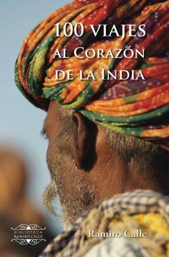 100 viajes al corazon de la India (Spanish Edition) [Ramiro Calle] (Tapa Blanda)