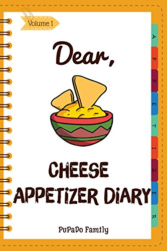 Dear, Cheese Appetizer Diary: Make An Awesome Month With 30 Best Cheese Appetizer Recipes! (How To Make Cheese, Cheese Making Cookbook, Homemade Cheese Book, Cheese Making For Beginners) [Volume 1]
