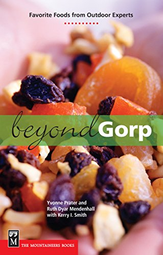 Beyond Gorp: Favorite Foods from Outdoor Experts by Yvonne Prater, Ruth D Mendenhall
