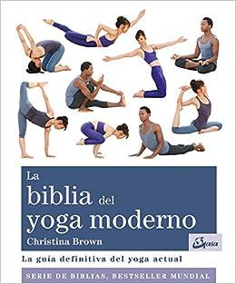 La biblia del yoga moderno : la guía definitiva del yoga ...