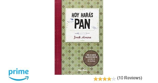 Hoy harás pan: Todos los secretos para elaborar un buen pan Cocina: Amazon.es: Jordi Morera i Ransanz, Núria Parés i Sellarès: Libros