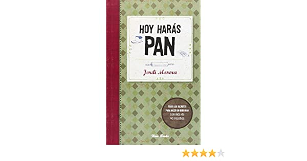 Hoy harás pan: todos los secretos para elaborar un buen pan: Jordi Morera i Ransanz: 9788494217111: Amazon.com: Books