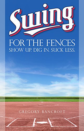 Swing for the Fences: Show Up. Dig In. Suck - Fences The For Swing Book