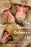 The Spaces Between Us: A Story of Neuroscience, Evolution, and Human Nature