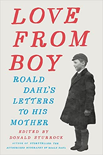 Love From Boy Roald Dahls Letters To His Mother Donald Sturrock 9780399168468 Amazon Books