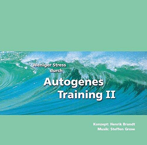 Weniger Stress durch Autogenes Training II, Audio-CD mit Begleitheft, Entspannter, gesünder, leistungsfähiger! Formeln und Übungen für Fortgeschrittene
