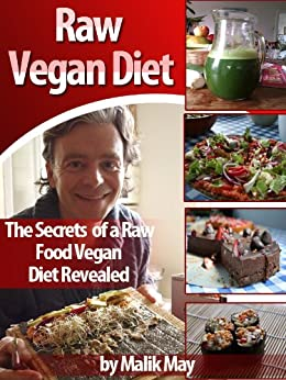 The Secrets of a Raw Vegan Diet (Nutrition & Weight Loss Book 1) by [May, Malik]