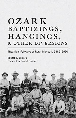 Ozark Baptizings, Hangings, and Other Diversions: Theatrical Folkways of Rural Missouri, 1885–1910