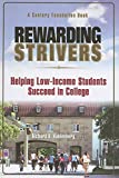 Rewarding Strivers: Helping Low-Income Students Succeed in College (Century Foundation Books (Century Foundation Press))