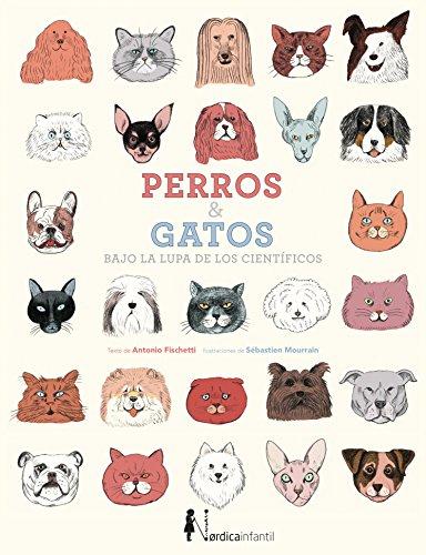 Perros & gatos: Bajo la lupa de los científicos (Nórdica Infantil) (Spanish