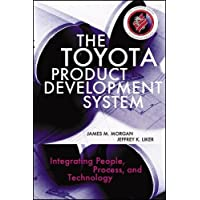 The Toyota Product Development System: Integrating People, Process, and Technology
