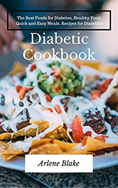 Diabetic Cookbook: The Best Foods for Diabetes, Healthy Food, Quick and Easy Meals, Recipes for Diabetics