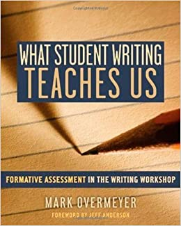 What Student Writing Teaches Us: Formative Assessment in the Writing Workshop by Mark Overmeyer (2009-06-26)