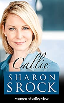 Callie: inspirational women's fiction (The Women of Valley View Book 1)