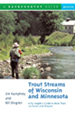 Trout Streams of Wisconsin and Minnesota: An Angler's Guide to More Than 120 Trout Rivers and Streams (Second Edition)