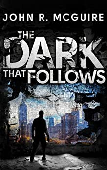 The Dark That Follows by [McGuire, John]