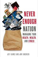 Never Enough Nation: Managing Your Health, Wealth, and Stress by Jeff Gaines (February 24,2013) Paperback