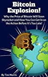 Bitcoin Explosion!: Why the Price of Bitcoin Will Soon Skyrocket & How You Can Get In on the Action Before It's Too Late!