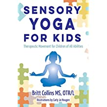Sensory Yoga for Kids: Therapeutic Movement for Children of all Abilities