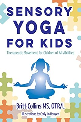 Sensory Yoga for Kids: Therapeutic Movement for Children of ...