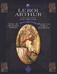 Le Roi Arthur et les Chevaliers de la Table Ronde par Alexandre Arnoux