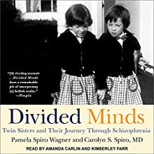 Divided Minds: Twin Sisters and Their Journey Through Schizophrenia Audiobook by Carolyn S. Spiro MD, Pamela Spiro Wagner Narrated by Kimberly Farr, Amanda Carlin