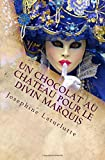 un chocolat au chateau pour le divin marquis chaud chaud le chocolat sera tr?s chaud dans l intimit? de jos?phine volume 5 french edition