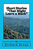 Short Stories That Might Leave a Mark, Richard Bryan, 1470180499